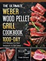 The Ultimate Weber Wood Pellet Grill Cookbook: 1000-Day Grill Recipes For Real Barbecue To Grill Meat