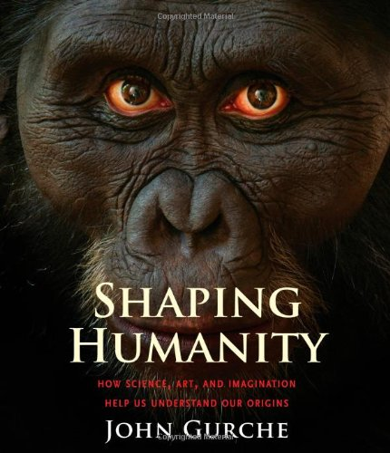 Image of Shaping Humanity: How Science, Art, and Imagination Help Us Understand Our Origins