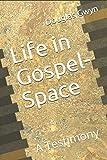 Life in Gospel-Space: A Testimony