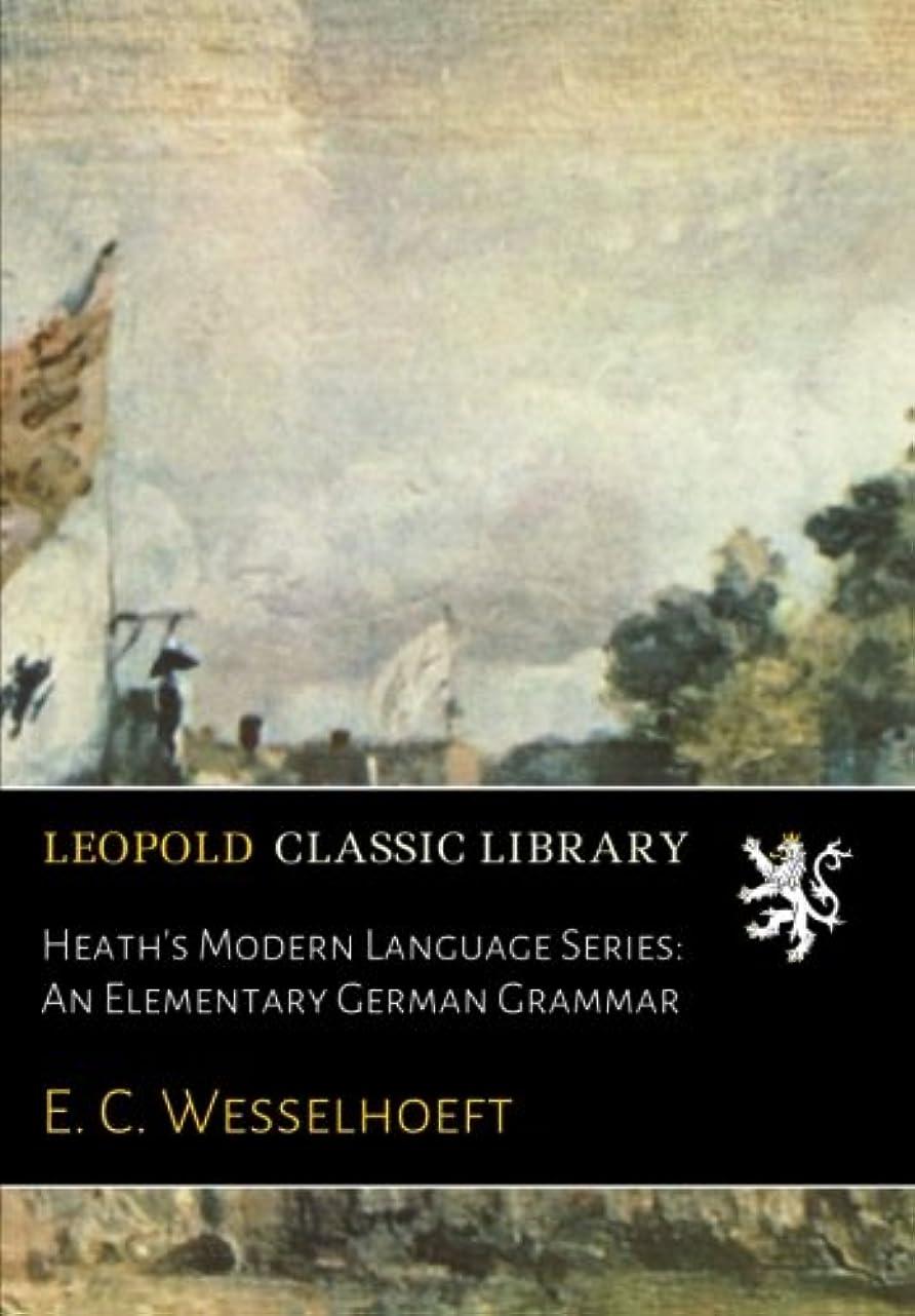 Heath's Modern Language Series: An Elementary German Grammar