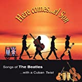Here Comes El Son : Songs of the Beatles with a Cuban twist.