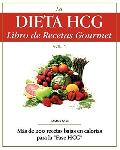 La Dieta HCG Libro de Recetas Gourmet: Mas de 200 recetas bajas en calorias para la Fase HCG (Spanis