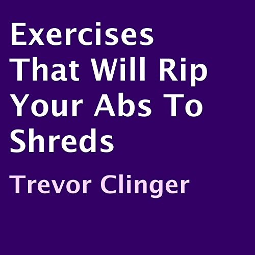 Exercises That Will Rip Your Abs to Shreds audiobook cover art