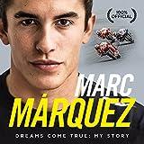 Marc Márquez. Dreams Come True. My Story
