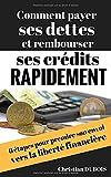 Comment payer ses dettes et rembourser ses crédits rapidement - 6 étapes pour prendre son envol vers la liberté financière