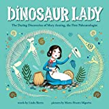 Dinosaur Lady: The Daring Discoveries of Mary Anning, the First Paleontologist (Women in Science Biographies, Fossil Books for Kids, Feminist Picture Books, Dinosaur Gifts for Kids)