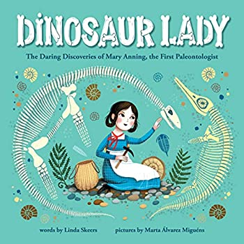 Dinosaur Lady  The Daring Discoveries of Mary Anning the First Paleontologist  Women in Science Biographies Fossil Books for Kids Feminist Picture Books Dinosaur Gifts for Kids