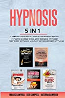 Hypnosis: 5 Books in 1: Extreme Rapid Weight loss Hypnosis, Hypnotic Gastric Band, Quit Smoking Hypnosis, Deep Sleep Hypnosis, and Past Life Regression Hypnosis