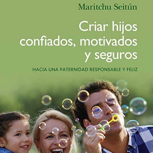 Criar hijos confiados, motivados y seguros [Raise Confident, Motivated and Safe Children] audiobook cover art