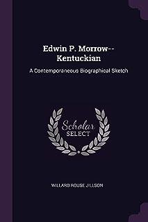 Edwin P. Morrow--Kentuckian: A Contemporaneous Biographical Sketch