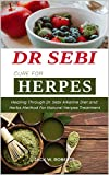 DR SEBI CURE FOR HERPES: Healing Through Dr. Sebi Alkaline Diet and Herbs Method For Natural Herpes Treatment