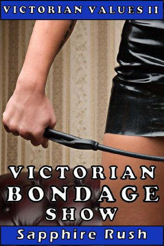 Victorian Bondage Show (spanking voyeur fetish BDSM) (Victorian Values Book 2) (English Edition)