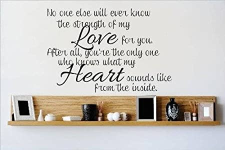 Decal Vinyl Wall Sticker No One Else Will Ever Know The Strength Of My Love For You After All You Re The Only One Who Knows What My Heart Sounds Like