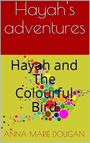 Hayah's adventures: Hayah and The Colourful Bird (Book Book 1) (English Edition)