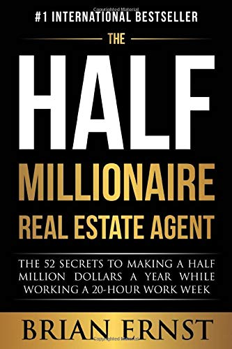Real Estate Investing Books! - The Half Millionaire Real Estate Agent: The 52 Secrets to Making a Half Million Dollars a Year While Working a 20-Hour Work Week