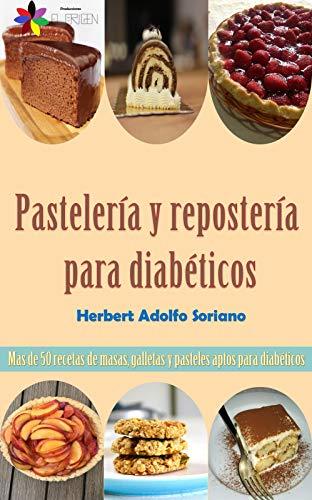 Pastelería y repostería para diabéticos: Mas de 50 recetas de masas, galletas y pasteles aptos para diabéticos
