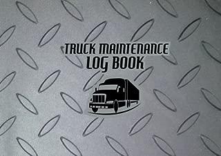 Truck Maintenance Log Book: Truck Maintenance Logbook (Log book/Record Books) (Vehicle Maintenance Log) (Volume 1)