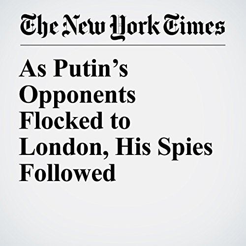 As Putin's Opponents Flocked to London, His Spies Followed copertina