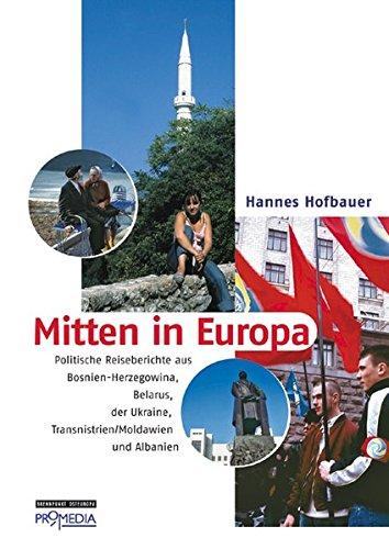 Mitten in Europa: Politische Reiseberichte aus Bosnien-Herzegowina, Belarus, der Ukraine, Transnistrien /Moldawien und Albanien (Edition Brennpunkt Osteuropa)