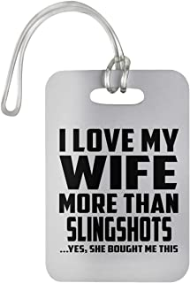 Designsify I Love My Wife More Than Slingshots - Luggage Tag Bag-gage Suitcase Tag Durable Plastic - Fun-ny Gift for Friend Mom Dad Kid Son Daughter Mother's Father's Day Birthday Anniversary White