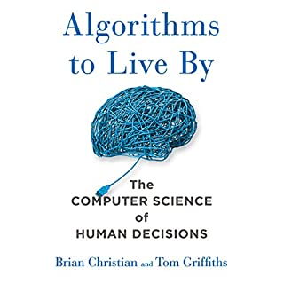Algorithms to Live By     The Computer Science of Human Decisions              By:                                                                                                                                 Brian Christian,                                                                                        Tom Griffiths                               Narrated by:                                                                                                                                 Brian Christian                      Length: 11 hrs and 50 mins     1,220 ratings     Overall 4.4