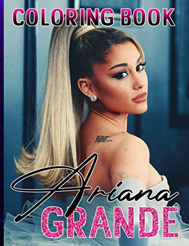 Ariana Grande Coloring Book: Coloring Books For Adults (Unofficial)