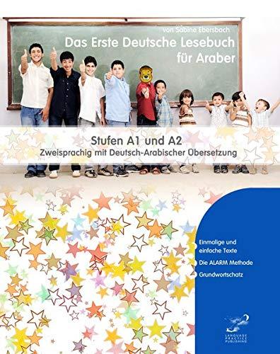 Das Erste Deutsche Lesebuch für Araber: Stufen A1 und A2 Zweisprachig mit Deutsch-arabischer Übersetzung