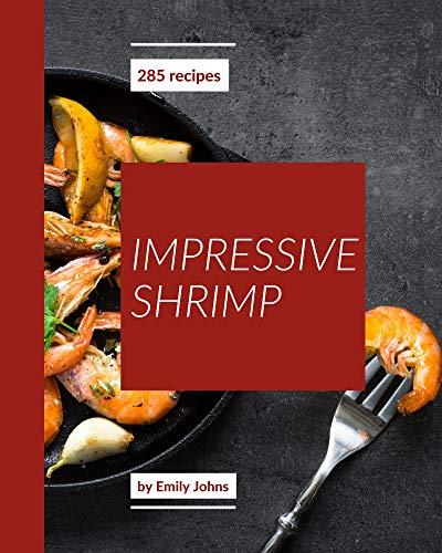 285 Impressive Shrimp Recipes: Home Cooking Made Easy with Shrimp Cookbook! (English Edition)