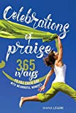 Celebrations of Praise: 365 Ways To Fill Each Day With Meaningful Moments