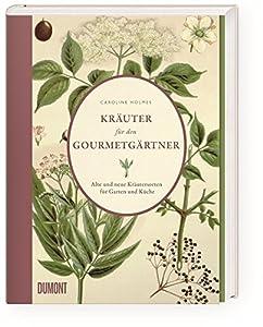 Kräuter für den Gourmetgärtner: Alte und neue Kräutersorten für Garten und Küche