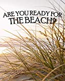 Are You Ready for the Beach? 2020 One Year Weekly Planner: Sand Dunes Sea Oats - Natural Ocean | 1 yr 52 Week | Daily Weekly Monthly Calendar Views ... (2020 One Year Simple Beach Themed Organizer)