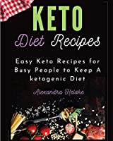 Keto Recipes Cookbook: Easy Keto Recipes for Busy People to Keep A ketogenic Diet