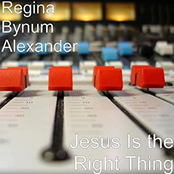 Jesus Is the Right Thing