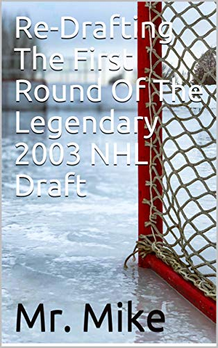 Re-Drafting The First Round Of The Legendary 2003 NHL Draft (English Edition)