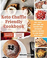 Keto Chaffle Friendly cookbook: 200+ easy low carb and gluten-free ketogenic Waffle recipes to lose weight with taste