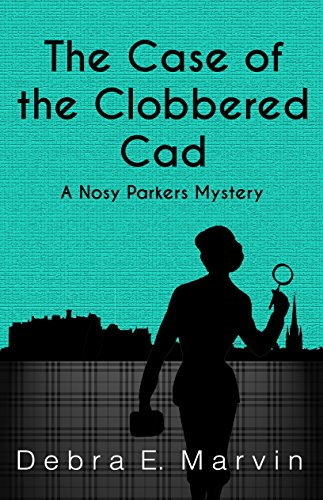 The Case of the Clobbered Cad (Nosy Parkers Mysteries Book 2) by [Debra E. Marvin]