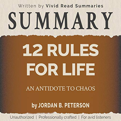 Summary: 12 Rules for Life - An Antidote to Chaos by Jordan B. Peterson cover art