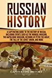 Russian History: A Captivating Guide to the History of Russia, Including Events Such as the Mongol Invasion, the Napoleonic Invasion, Reforms of Peter the Great, the Fall of the Soviet Union, and More