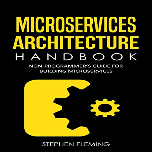 Microservices Architecture Handbook: Non-Programmer's Guide for Building Microservices audiobook cover art