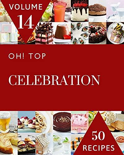 Oh! Top 50 Celebration Recipes Volume 14: Explore Celebration Cookbook NOW! (English Edition)
