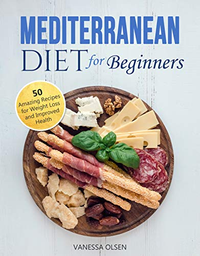 Mediterranean Diet for Beginners: 50 Amazing Recipes for Weight Loss and Improved Health (English Edition)
