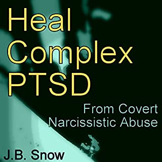 Heal Complex PTSD: From Covert Narcissistic Abuse     Transcend Mediocrity, Book 337              By:                                                                                                                                 J.B. Snow                               Narrated by:                                                                                                                                 Jackie Wynn                      Length: 37 mins     20 ratings     Overall 4.2