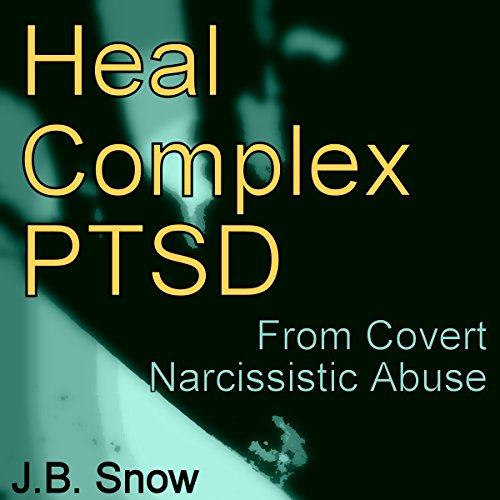 Heal Complex PTSD: From Covert Narcissistic Abuse audiobook cover art