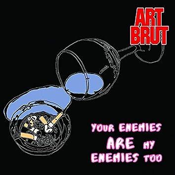 Your Enemies Are My Enemies Too