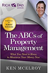 The ABCs of Property Management: What You Need to Know to Maximize Your Money Now (Rich Dad's Advisors (Paperback)) Kindle Edition
