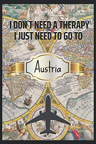 I Dont Need a Therapy I Just Need Austria