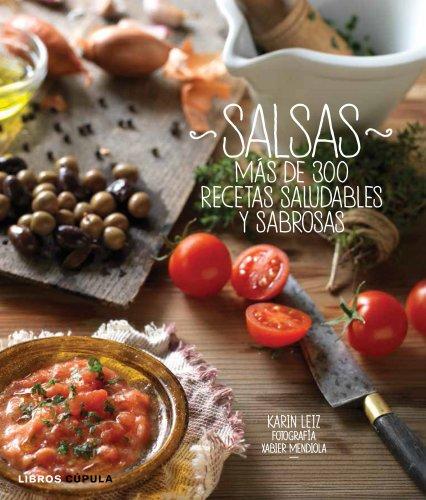 Salsas: Más de 300 recetas saludables y sabrosas (Cocina)