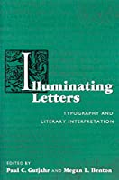 Illuminiating Letters: Typography and Literary Interpretation (Studies in Print Culture and the History of the Book)