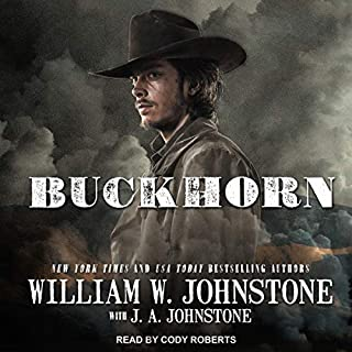 Buckhorn     Buckhorn Series, Book 1              By:                                                                                                                                 William W. Johnstone,                                                                                        J. A. Johnstone                               Narrated by:                                                                                                                                 Cody Roberts                      Length: 10 hrs and 13 mins     120 ratings     Overall 4.4
