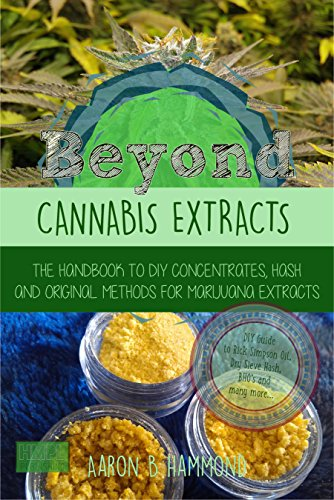 Beyond Cannabis Extracts: The Handbook to DIY Concentrates, Hash and Original Methods for Marijuana Extracts (English Edition)